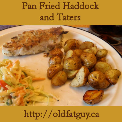 Pan Fried Haddock and Taters